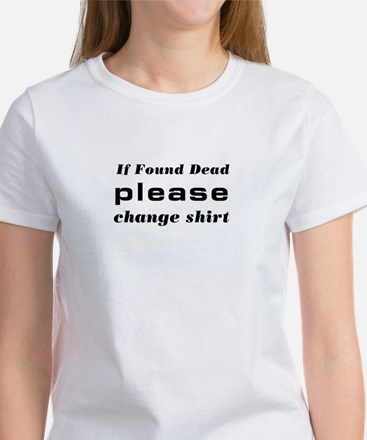 If found dead please change Women's T-Shirt