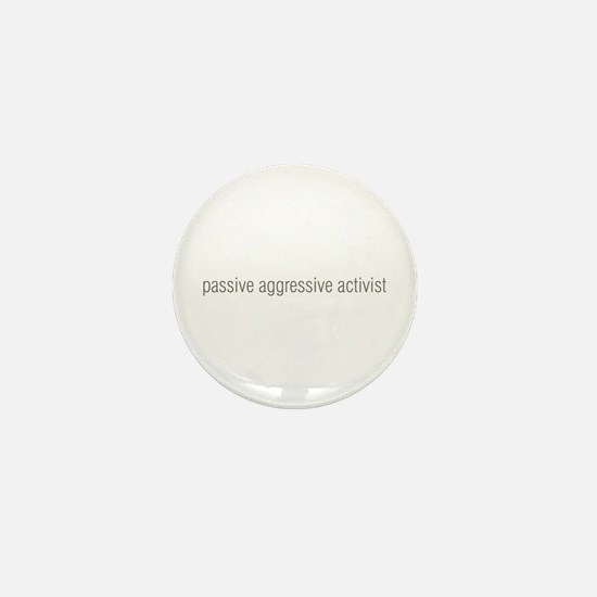 passive aggressive activist Mini Button