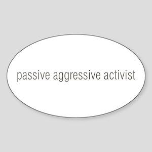 passive aggressive activist Oval Sticker