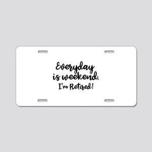 Everyday Is Weekend Aluminum License Plate