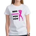 Buff Chickie... Women's T-Shirt