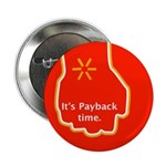 "It's Payback time. 2.25"" Button (100 pack)"