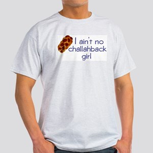 I ain't no challahback girl Ash Grey T-Shirt