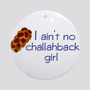 I ain't no challahback girl Ornament (Round)