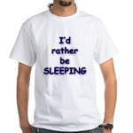 I'd rather be sleeping White T-Shirt