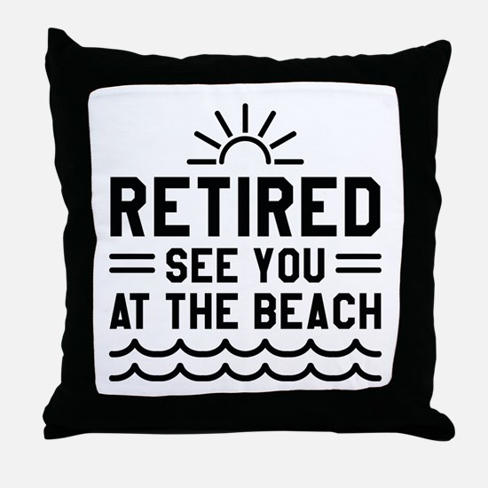 Retired See You At The Beach Throw Pillow