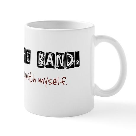 I quit the band. Mug