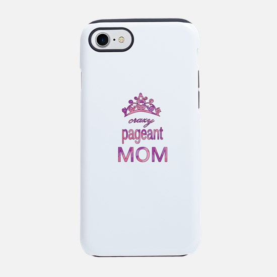 Crazy pageant mom iPhone 7 Tough Case