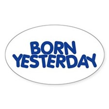 Born Yesterday Oval Sticker