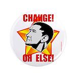 "Obama Propaganda: ""CHANGE! OR ELSE!"" 3.5"" Button"