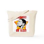 """Obama Propaganda: """"CHANGE! OR ELSE!"""" Tote Bag"""
