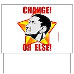"""Obama Propaganda: """"CHANGE! OR ELSE!"""" Yard Sign"""