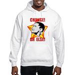 "Obama Propaganda: ""CHANGE! OR ELSE!"" Hooded Sweats"