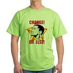 "Obama Propaganda: ""CHANGE! OR ELSE!"" Green T-Shirt"