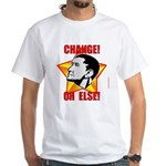 """Obama Propaganda: """"CHANGE! OR ELSE!"""" White T-Shirt"""