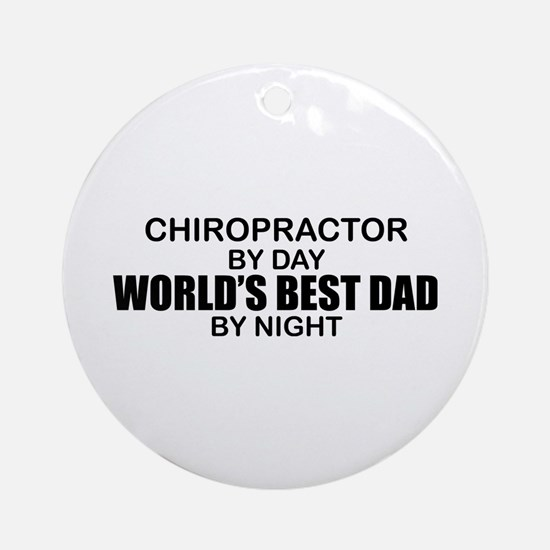 World's Best Dad - Chiropractor Ornament (Round)