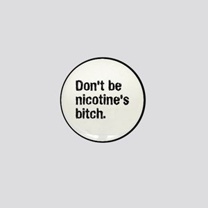 Nicotine's Bitch Mini Button
