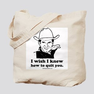 I wish I could quit you ~  Tote Bag