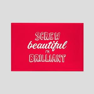 Screw Beautiful I'm Brilliant Rectangle Magnet