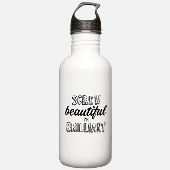 Screw Beautiful I'm Br Water Bottle