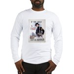 If You Want to Fight Long Sleeve T-Shirt