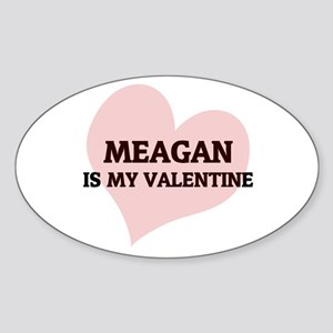 Meagan Is My Valentine Oval Sticker