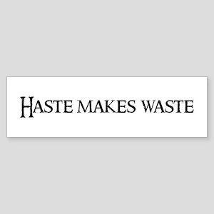 Haste makes waste Bumper Sticker