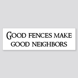 Good fences make Bumper Sticker