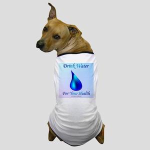 Drink Water Dog T-Shirt