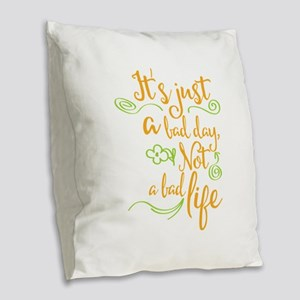 it's just a bad day, not a Burlap Throw Pillow