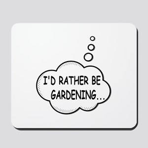I'd Rather Be Gardening Mousepad
