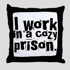 I work in a cozy prison Throw Pillow