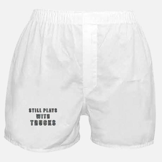 Still Plays With Trucks Boxer Shorts
