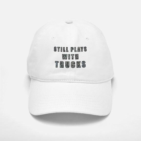 Still Plays With Trucks Baseball Baseball Cap