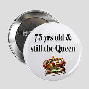 "75 YR OLD QUEEN 2.25"" Button"