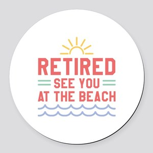 Retired See You At The Beach Round Car Magnet