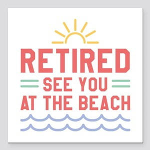 """Retired See You At The Beach Square Car Magnet 3"""""""