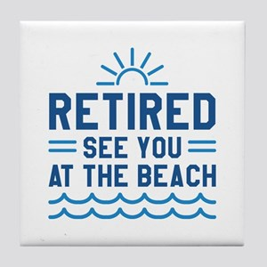 Retired See You At The Beach Tile Coaster