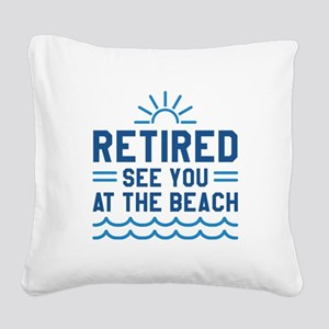 Retired See You At The Beach Square Canvas Pillow