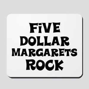 Five Dollar Margarets Rock Mousepad