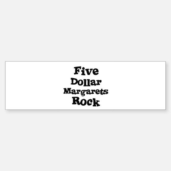 Five Dollar Margarets Rock Bumper Bumper Bumper Sticker