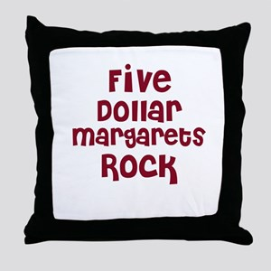 Five Dollar Margarets Rock Throw Pillow