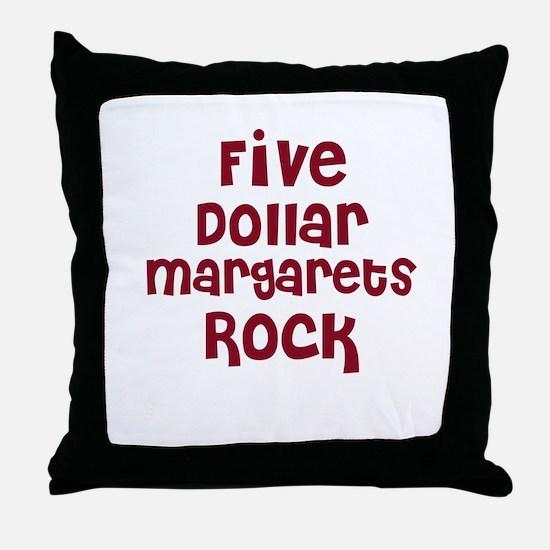 Five Dollar Margarets Rock Throw Pillow