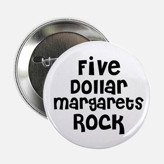 Five Dollar Margarets Rock Button