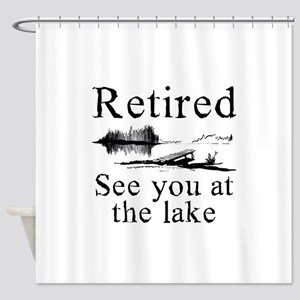 Retired See You At The Lake Shower Curtain