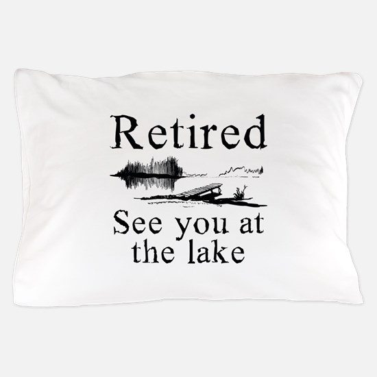 Retired See You At The Lake Pillow Case