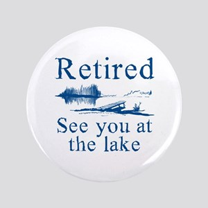 """Retired See You At The Lake 3.5"""" Button"""