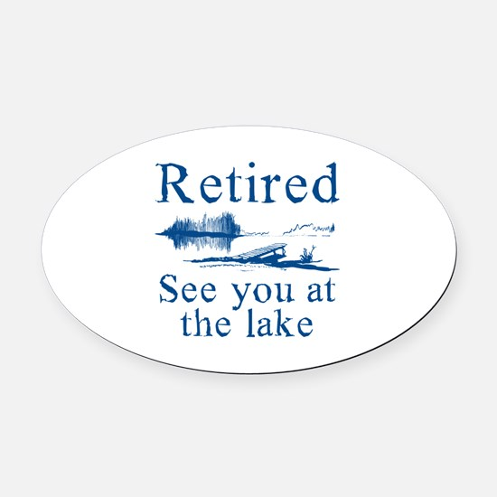 Retired See You At The Lake Oval Car Magnet
