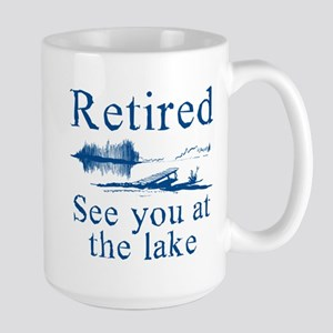 Retired See You At The Lake Large Mug