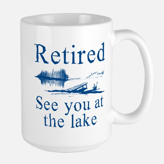 Retired See You At The Lake Large Mug